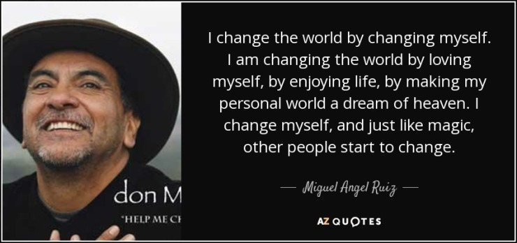 quote-i-change-the-world-by-changing-myself-i-am-changing-the-world-by-loving-myself-by-enjoying-miguel-angel-ruiz-104-70-20.jpg